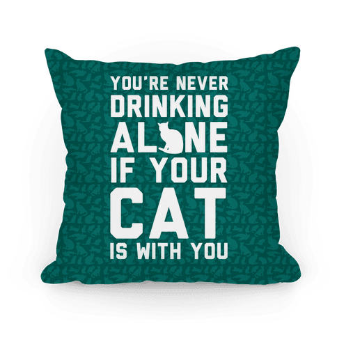 You're Never Drinking Alone If Your Cat Is With You Pillow