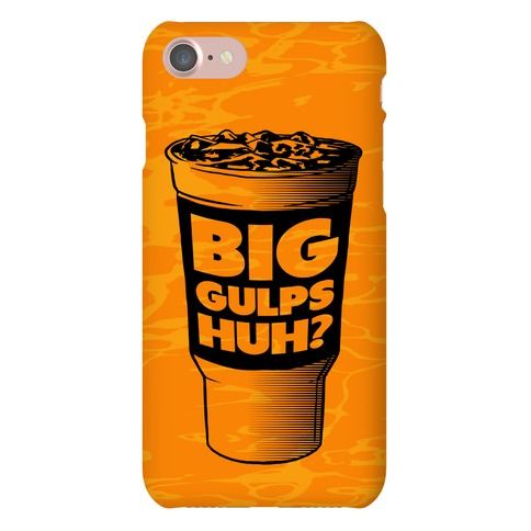 Big Gulps Huh? Phone Case