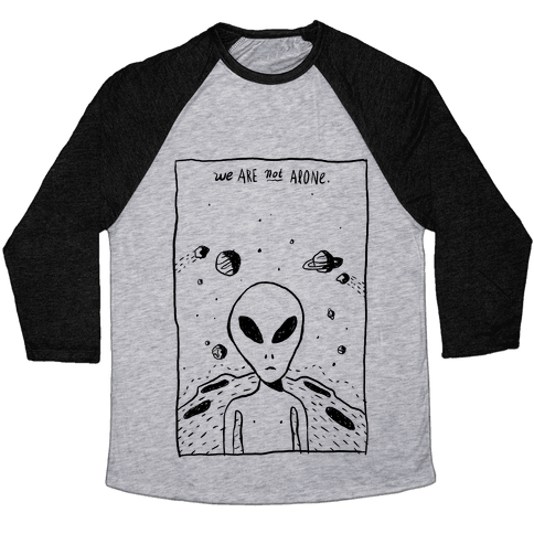 We Are Not Alone Baseball Tee