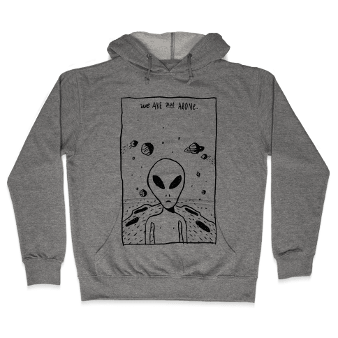 We Are Not Alone Hooded Sweatshirt