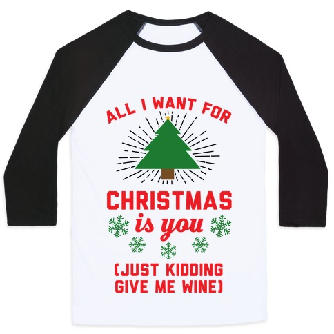 All I Want For Christmas Is You Original.All I Want For Christmas Is You Just Kidding Give Me Wine Baseball Tee Lookhuman