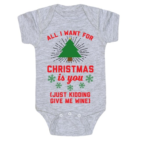 All I Want For Christmas Is You Original.All I Want For Christmas Is You Just Kidding Give Me Wine Baby One Piece Lookhuman