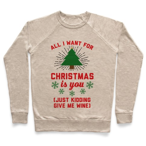 All I Want For Christmas Is You (Just Kidding Give Me Wine) Pullover