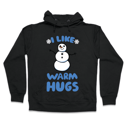 I Like Warm Hugs Hooded Sweatshirt