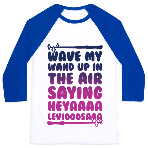 Wave My Wand Up In The Air Saying Heya Leviosa Baseball Tee