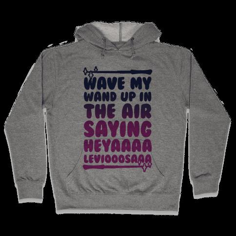 Wave My Wand Up In The Air Saying Heya Leviosa Hooded Sweatshirt