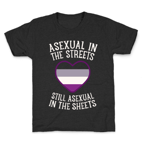 Asexual In The Streets, Still Asexual In The Sheets Kids T-Shirt