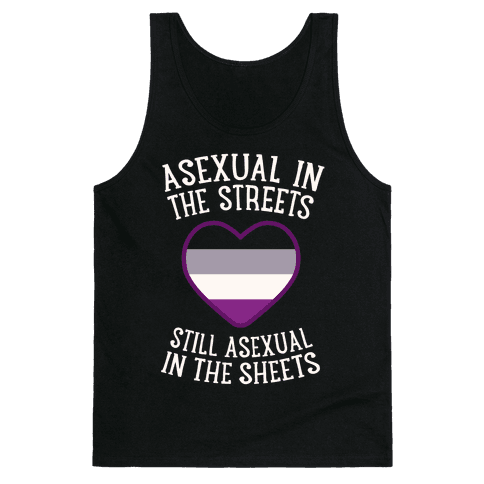 Asexual In The Streets, Still Asexual In The Sheets Tank Top