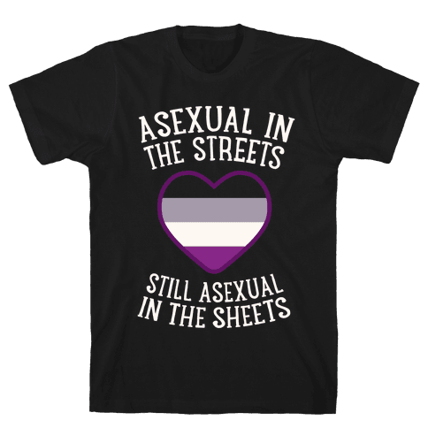 Asexual In The Streets, Still Asexual In The Sheets Mens T-Shirt