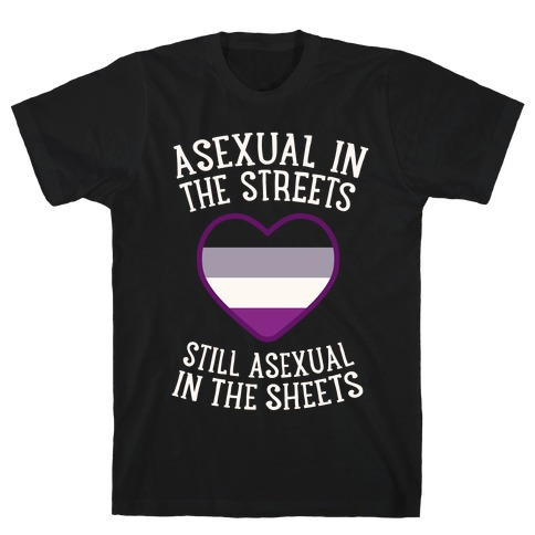 Asexual In The Streets, Still Asexual In The Sheets T-Shirt