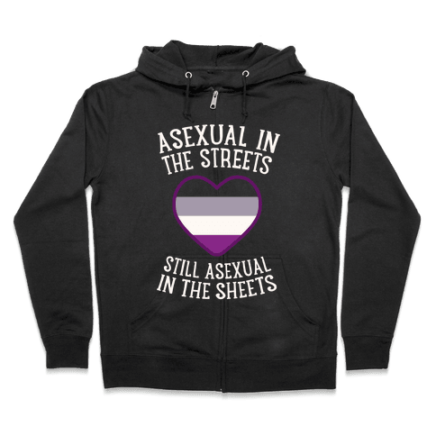 Asexual In The Streets, Still Asexual In The Sheets Zip Hoodie
