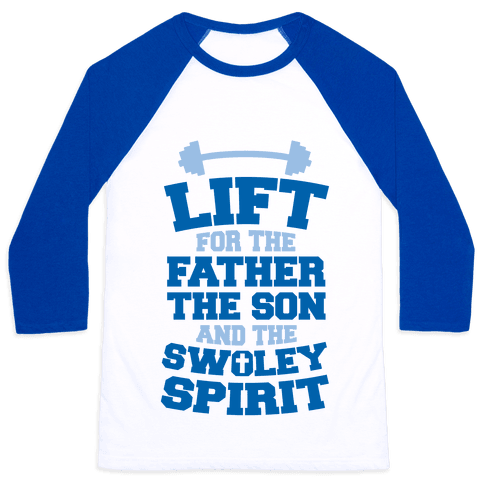 Lift For The Father, The Son, And The Swoley Spirit Baseball Tee