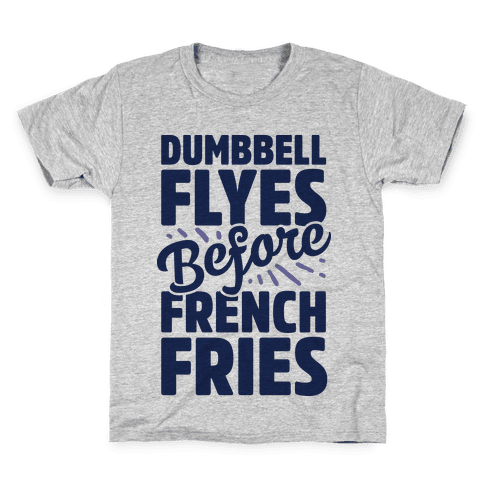 Dumbbell Flyes Before French Fries Kids T-Shirt