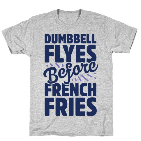 Dumbbell Flyes Before French Fries T-Shirt