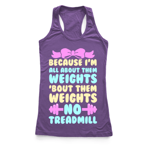 I'm All About Them Weights, 'Bout Them Weights, No Treadmill Racerback Tank Top