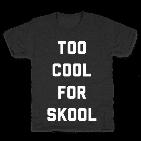 Too Cool for Skool Kids T-Shirt
