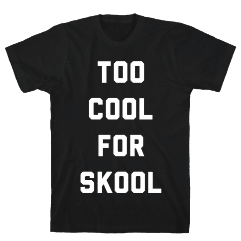 Too Cool for Skool Mens T-Shirt