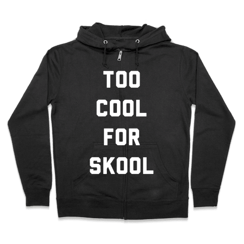 Too Cool for Skool Zip Hoodie