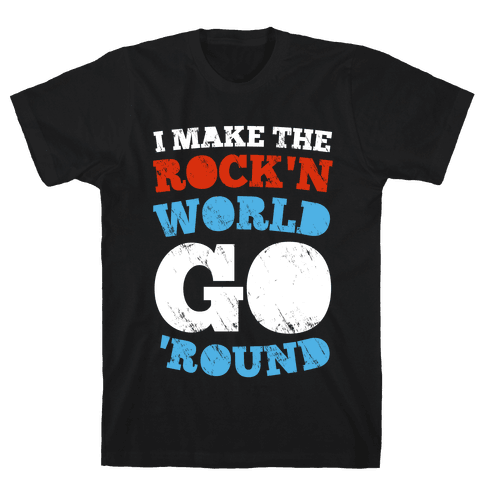 I Make The Rock'n World Go 'Round (Dark) Mens T-Shirt