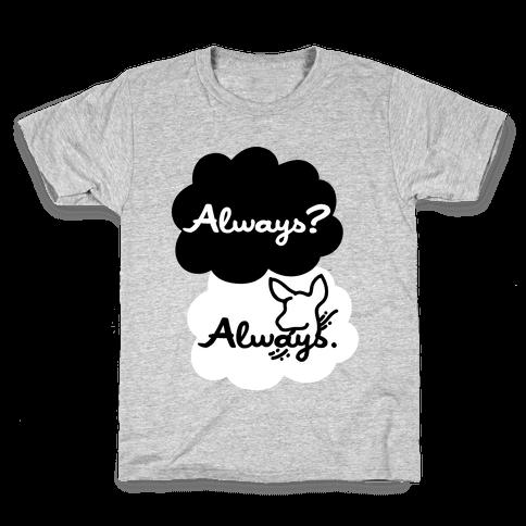 Always? Always. Kids T-Shirt