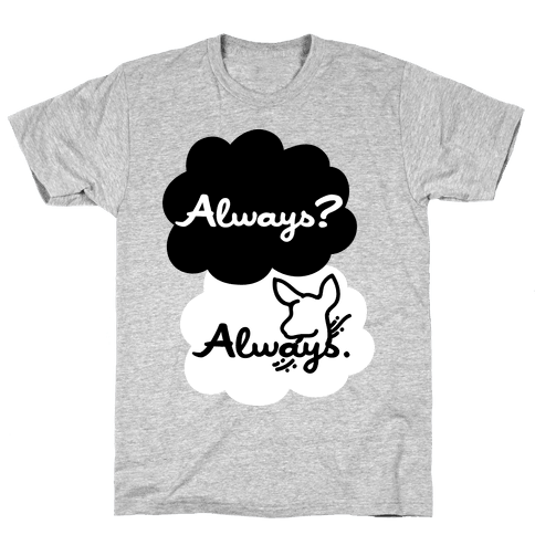 Always? Always. Mens T-Shirt