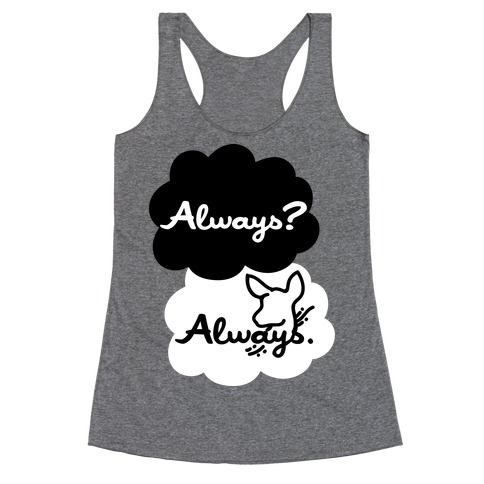 Always? Always. Racerback Tank Top