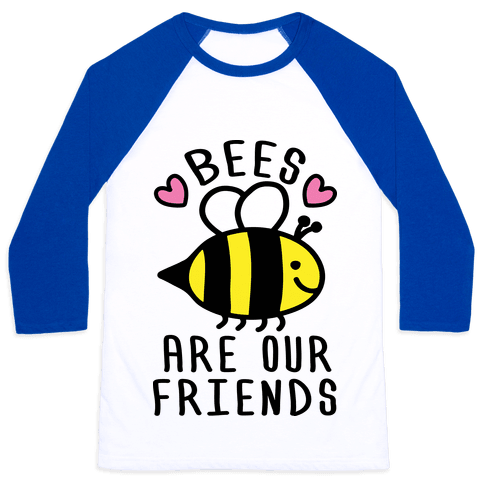 Bees Are Our Friends Baseball Tee