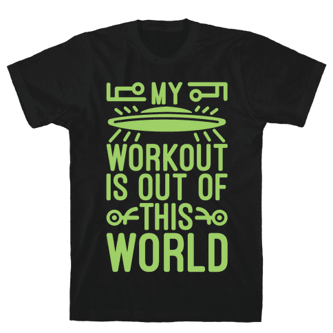 My Workout Is Out of This World Mens T-Shirt