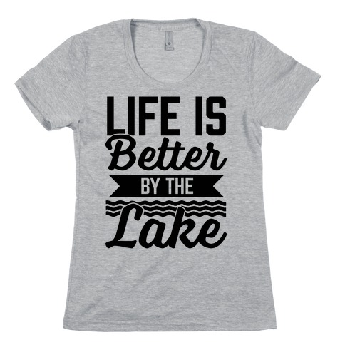 Life Is Better By The Lake Womens T-Shirt