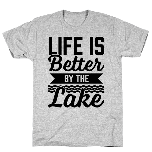Life Is Better By The Lake Mens T-Shirt