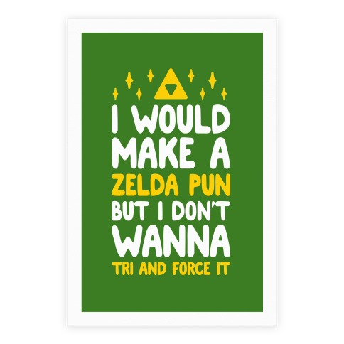 I Would Make A Zelda Pun But I Don't Wanna Tri And Force Poster
