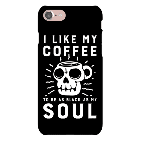 I Like My Coffee To Be As Black as My Soul Phone Case