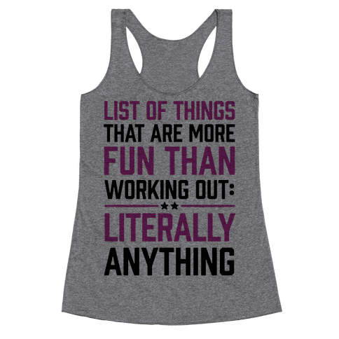 List Of Things That Are More Fun Than Working Out: Literally Anything Racerback Tank Top
