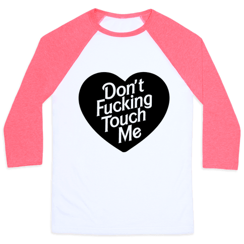 Don't F***ing Touch Me Baseball Tee