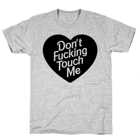 Don't F***ing Touch Me Mens T-Shirt