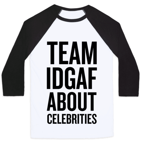 Team IDGAF About Celebrities Baseball Tee