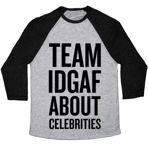 Team IDGAF About Celebrities Baseball Tee