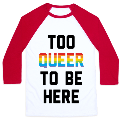Too Queer To Be Here Baseball Tee