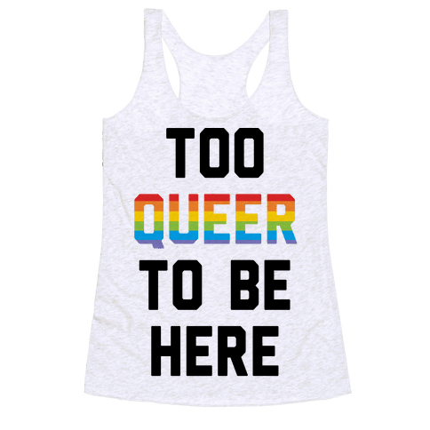 Too Queer To Be Here Racerback Tank Top