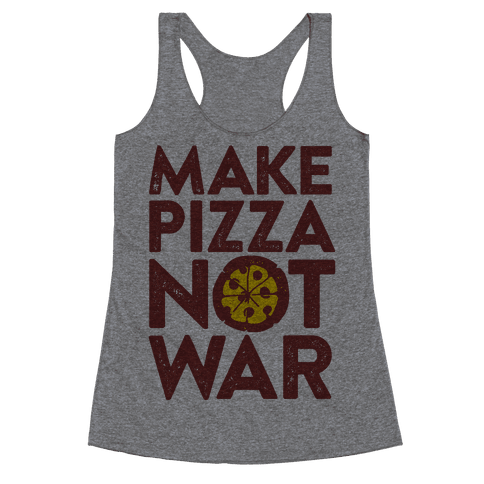 Make Pizza Not War Racerback Tank Top