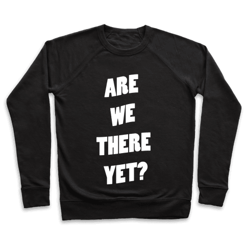 Are We There Yet? Pullover
