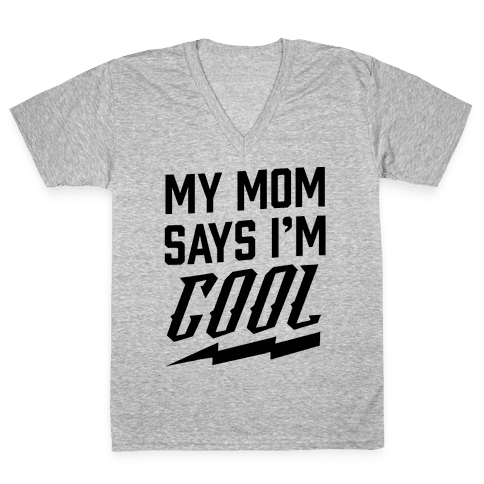 My Mom Says I'm Cool V-Neck Tee Shirt