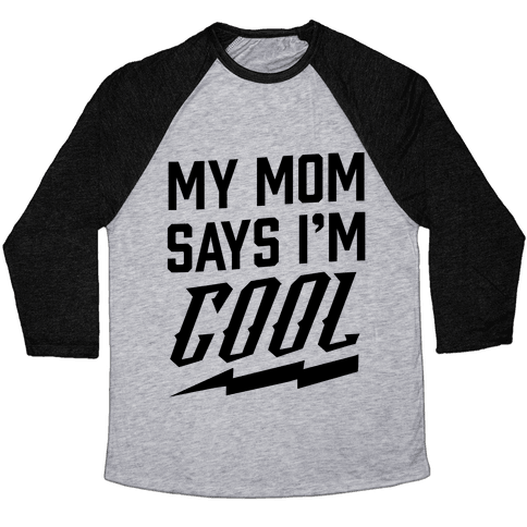 My Mom Says I'm Cool Baseball Tee