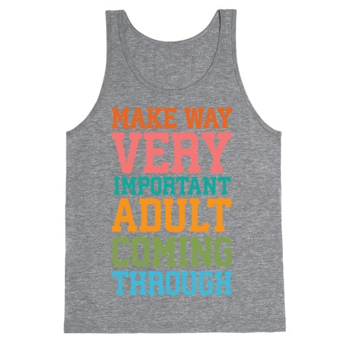 Make Way, Very Important Adult Coming Through Tank Top