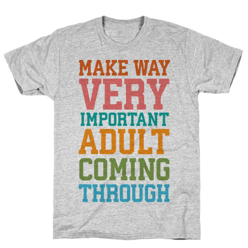 Make Way, Very Important Adult Coming Through Mens T-Shirt