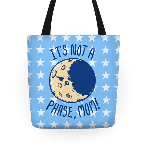 It's Not a Phase, Mom! Tote