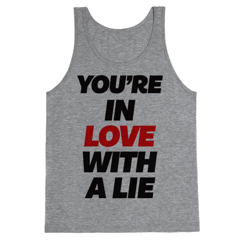 You're In Love With A Lie Tank Top