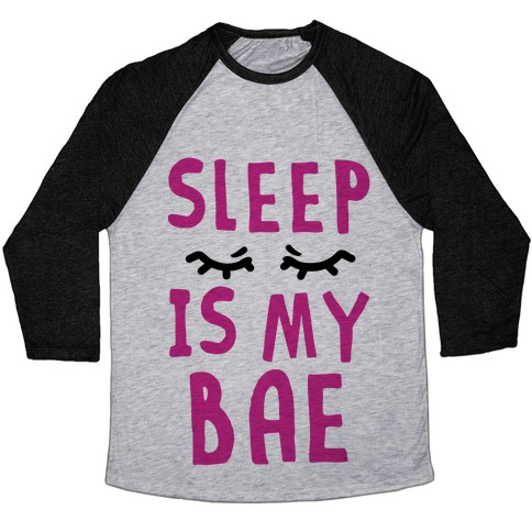 Sleep is Bae Baseball Tee