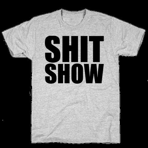 Shit Show Mens T-Shirt