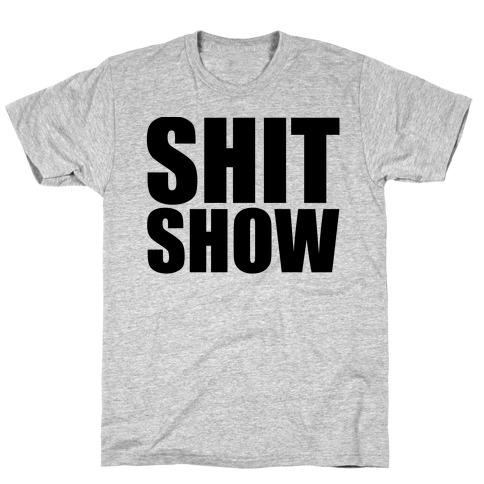 Shit Show Mens T-Shirt